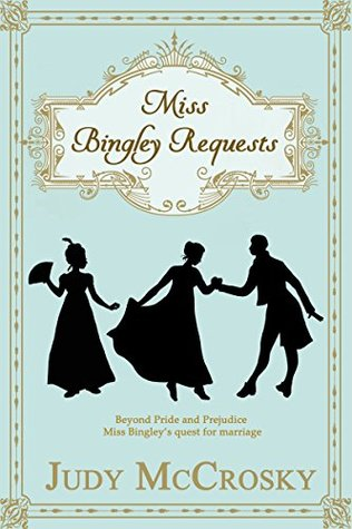 Miss Bingley Requests: A Pride and Prejudice Regency Variation